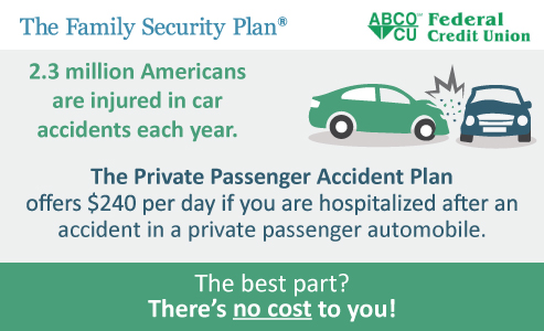 Family security plan. The private passenger accident plan offers $240 per day if you are hospitalized after an accident in a private passenger automobile.