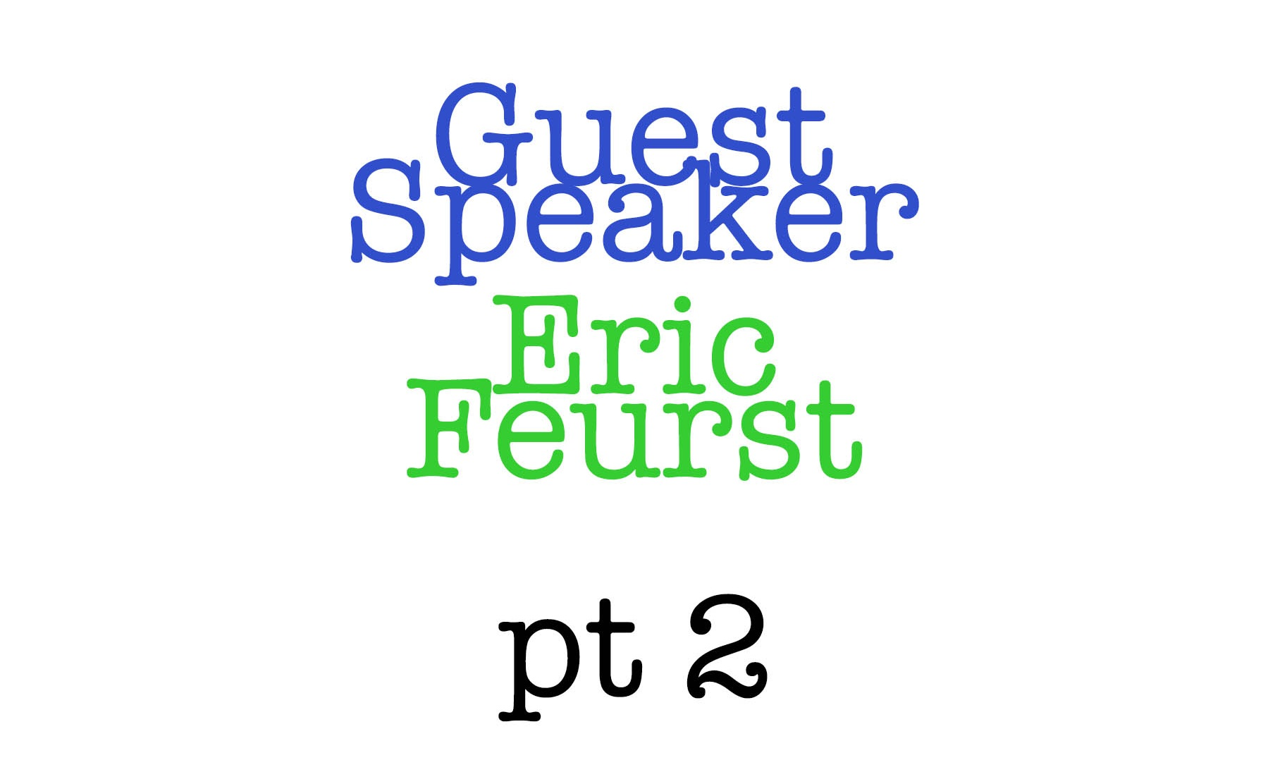 Guest+Speaker+Eric+Feurst+pt+2.jpg