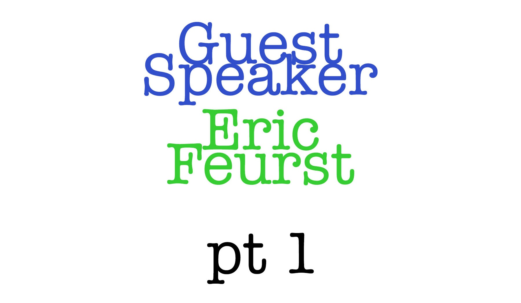 Guest+Speaker+Eric+Feurst+pt+1.jpg