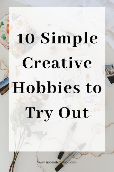 10 Simple Creative Hobbies to Try Out copy.png