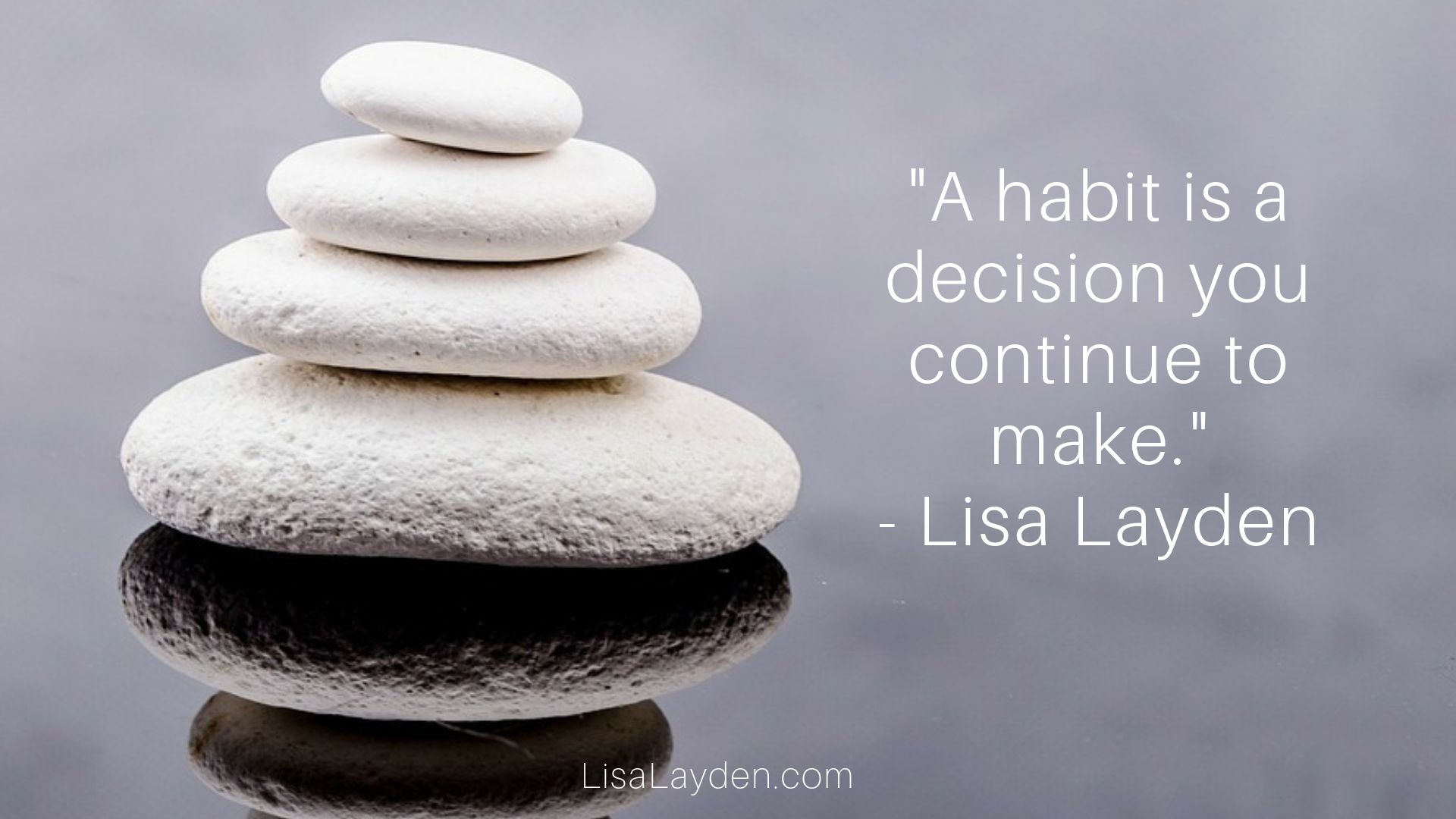 "Quote - ""A habit is a decision you continue to make."" – Lisa Layden"