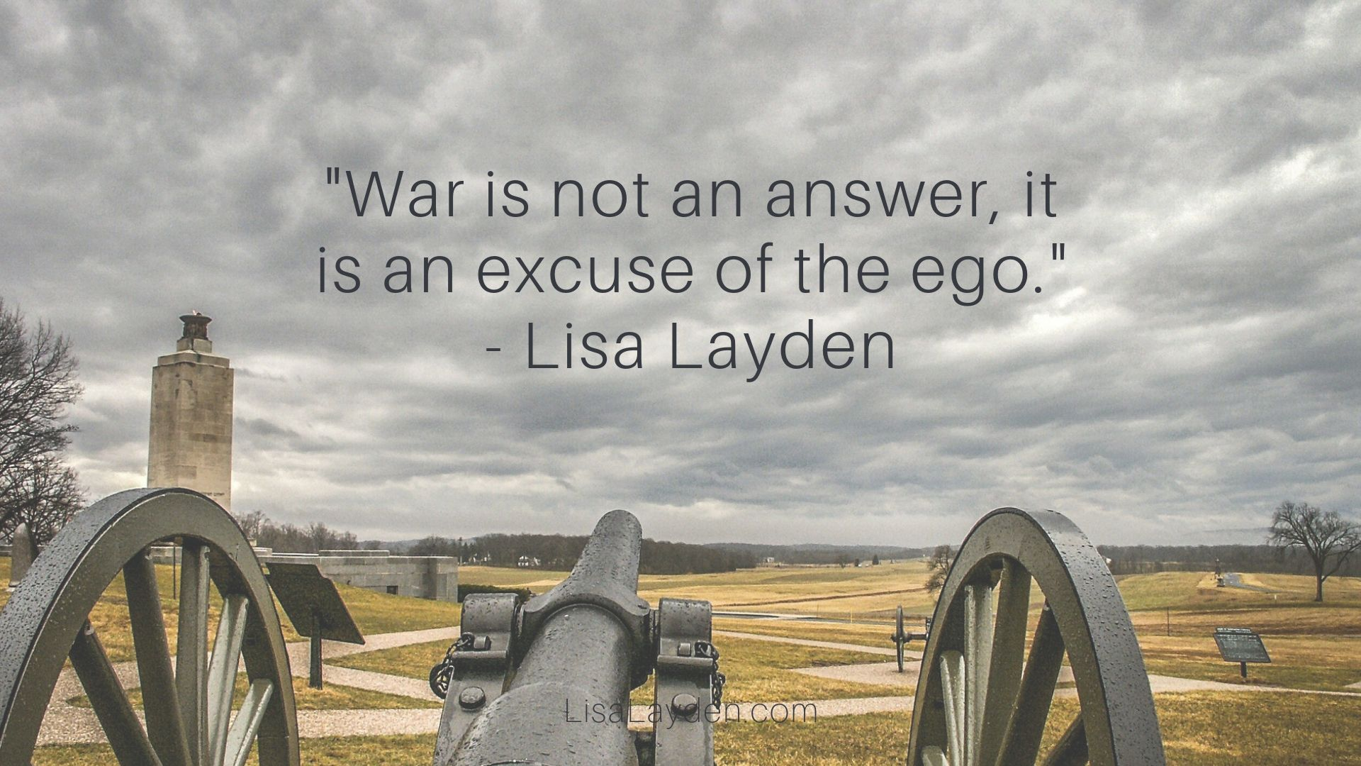 """Quote - """"War is not an answer, it is an excuse of the ego."""" – Lisa Layden"""
