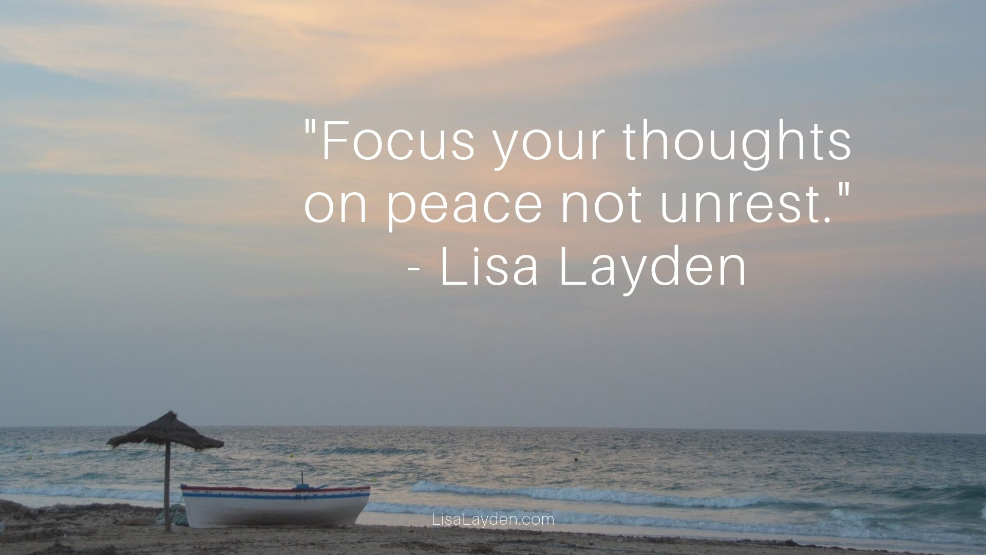 """quote - """"Focus your thoughts on peace, not unrest."""" – Lisa Layden"""