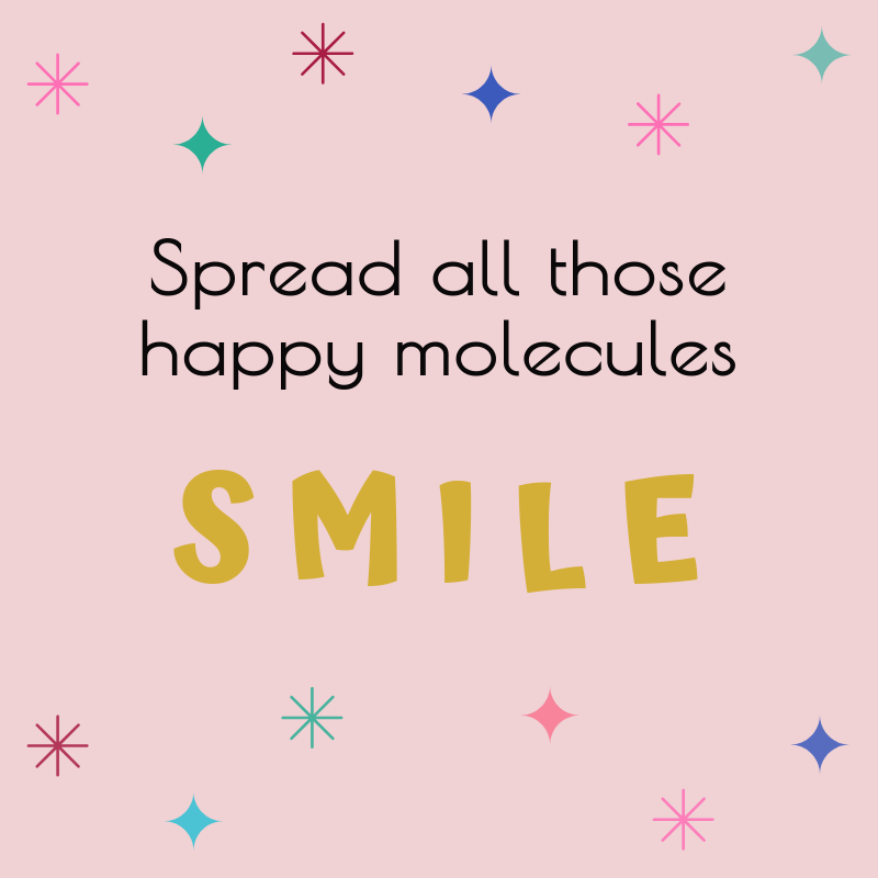 What can I do to help the world? Smile. Spread those happy molecules everywhere.