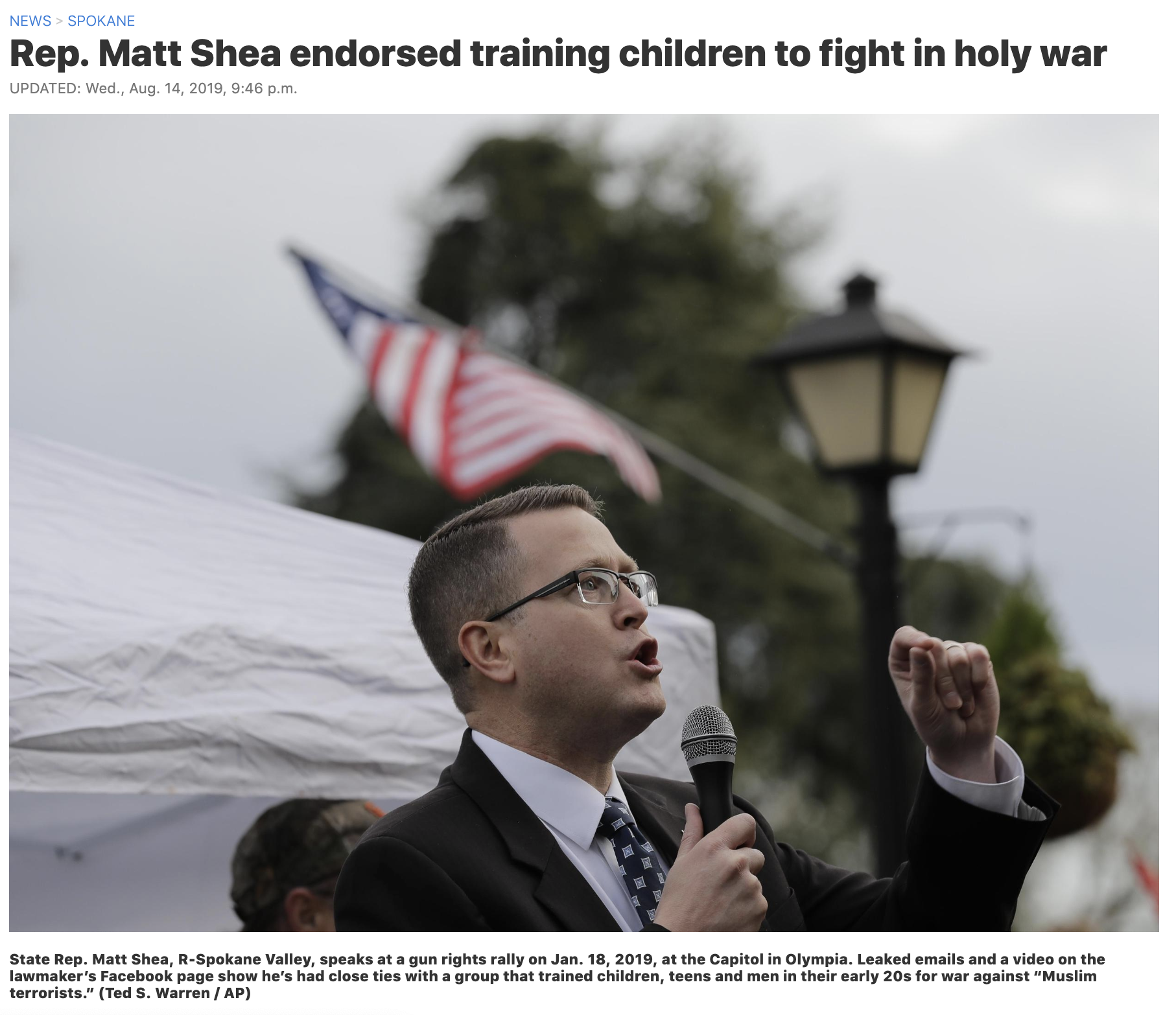 "A week before his re-election last year, state Rep. Matt Shea denied that a leaked manifesto he wrote was a road map for a holy war, one that would pit conservative Christian ""patriots"" against Muslim and Marxist ""terrorists.""  Rather, Shea insisted,  the document titled ""Biblical Basis for War""  contained notes for a scholarly sermon on war in the Old Testament.  But newly leaked emails,  first reported by The Guardian on Wednesday , as well as a video on Shea's public Facebook page, reveal the Spokane Valley lawmaker has had close ties with a group called Team Rugged that trained children, teens and men in their early 20s for religious combat.  READ FULL STORY HERE"