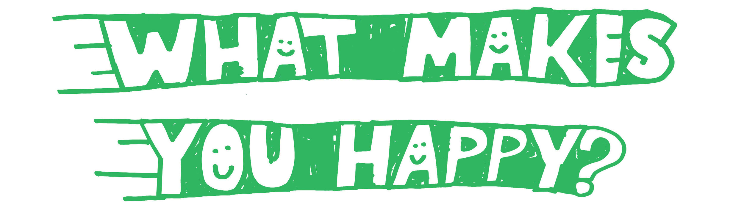 WHAT HAPPY YOU MAKES ?.jpg