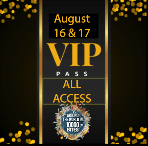 "ARE YOU A FOODIE VIP? - We've Got VIP AccessGo all-in for acclaimed Eculent chef's ""Around the World in 10,000 Bites"" event on August 16 & 17."