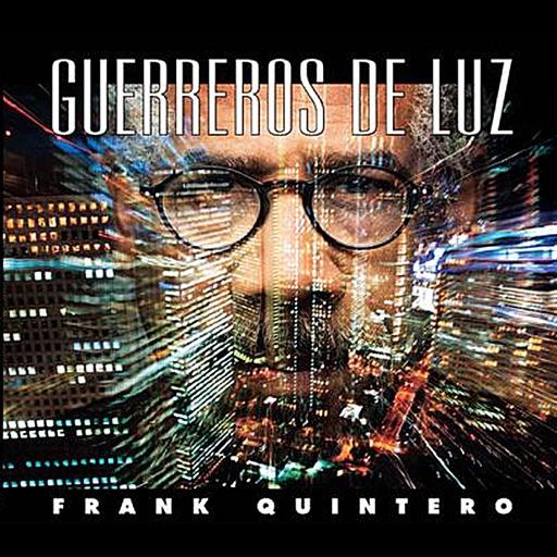 FRANK QUINTERO: GUERREROS DE LUZ