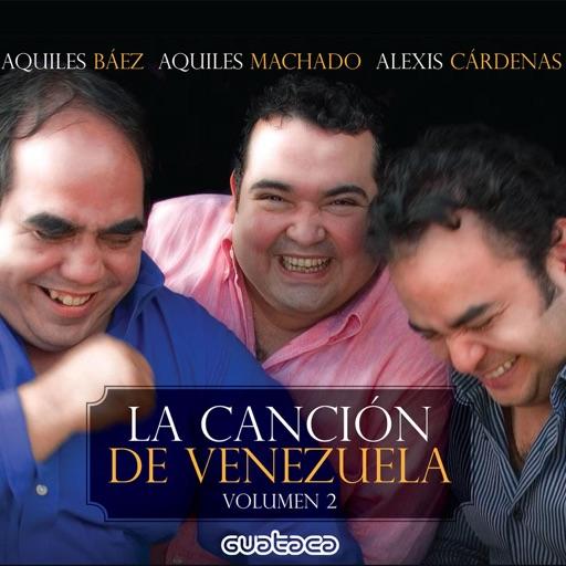 AQUILES BÁEZ/AQUILES MACHADO/ALEXIS CÁRDENAS: LA CANCIÓN DE VENEZUELA VOL.2
