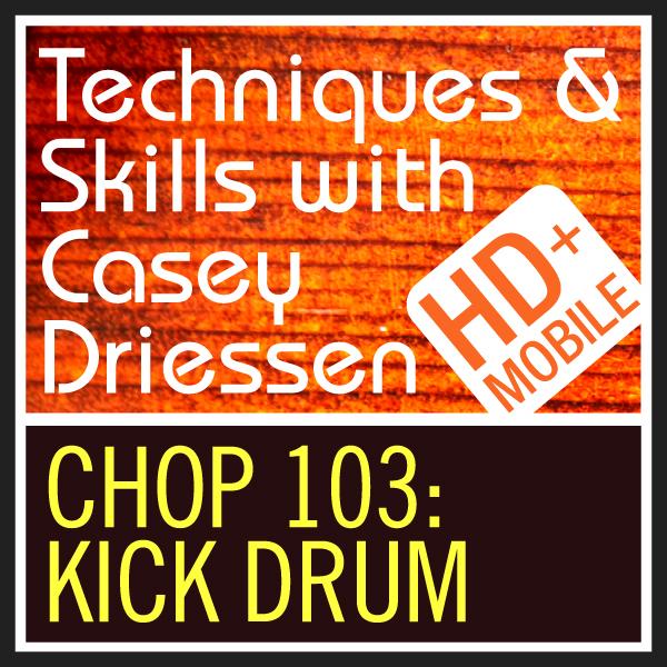 Copy of CHOP 103: Kick Drum