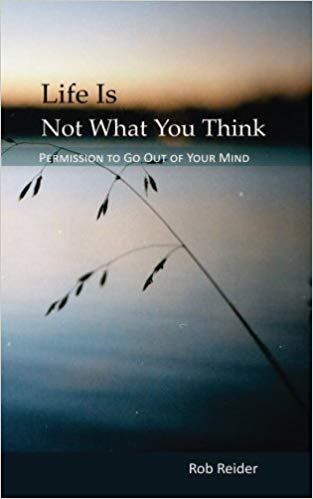 Life is not what you think. - This book demonstrates how to live dynamically by getting out of your own way, eliminating self sabotage, and freeing yourself from habitual conditioning. It contains both examples and simple