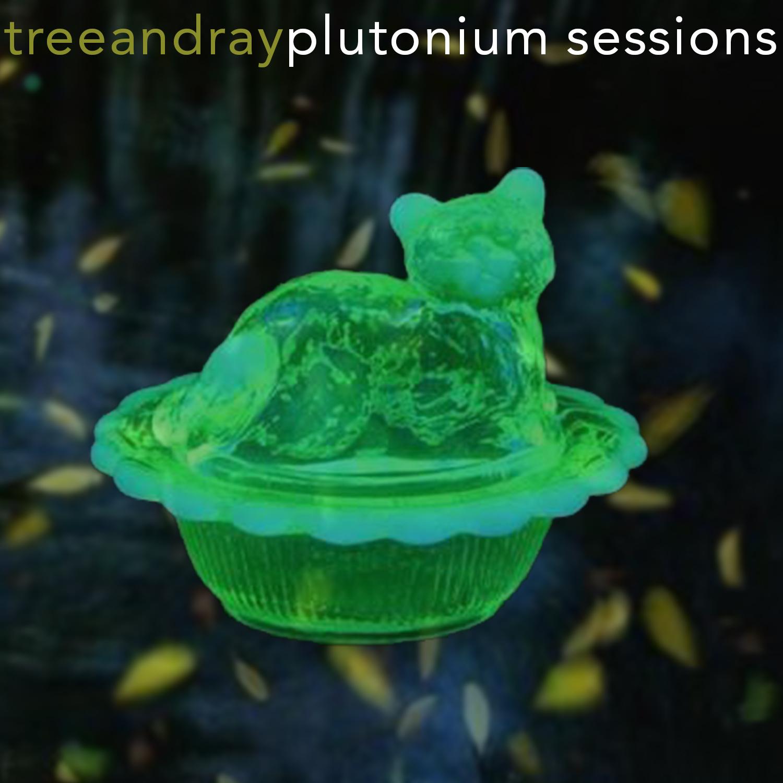 Plutonium Sessions   Tree & Ray