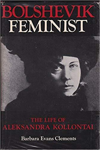 Barbara Evans Clements - Bolshevik Feminist: The Life of Aleksandra Kollontai, Indiana University Press, 1979
