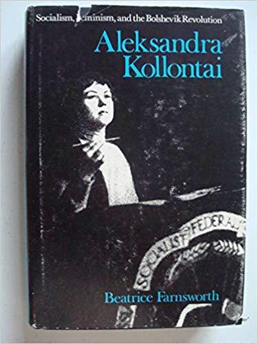 Beatrice Farnsworth - Alexandra Kollontai: Socialism, Feminism, and the Bolshevik Revolution. Stanford University Press, 1980