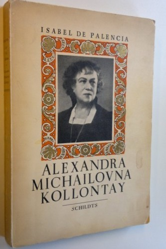 Isabel de Palencia - Alexandra Kollontaj: Ambassadress of Russia, 1947 (out of print)