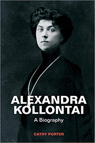 Cathy Porter - Alexandra Kollontai: A Biography (Updated Edition) Haymarket Books, (1980) 2014