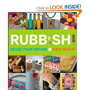 Rubbish: Reuse Your Refuse - Give everyday household items a new life the hip craftster's way. This book contains more than 30 creative projects that use materials you already have at your disposal. From a credit card bracelet to a map photo frame, this fun guide shows you how to create truly one-of-a-kind pieces—one earth-friendly project at a time.