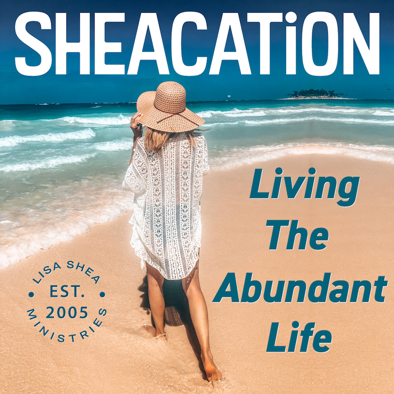 Welcome to my podcast, SHEACATION: Living the Abundant Life.