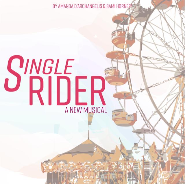 SINGLE RIDER  Music by Amanda D'Archangelis  Lyrics by Sami Horneff  Book by Amanda D'Archangelis and Sami Horneff