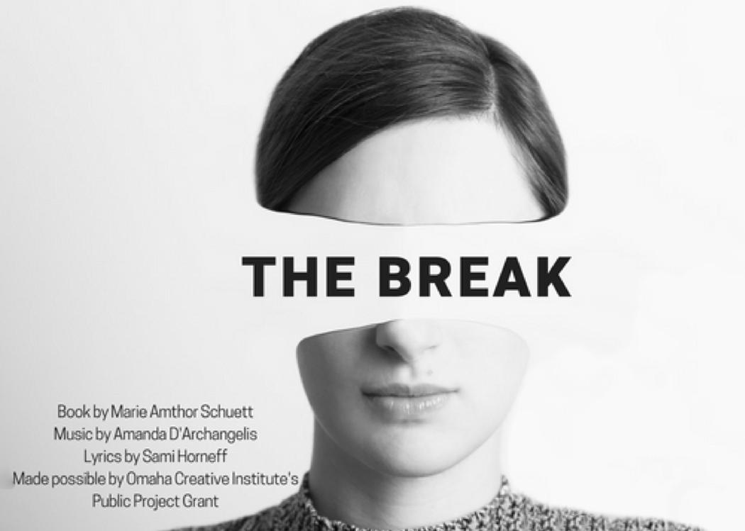 THE BREAK  Music By Amanda D'Archangelis  Lyrics by Sami Horneff  Book by Marie Amthor Schuett