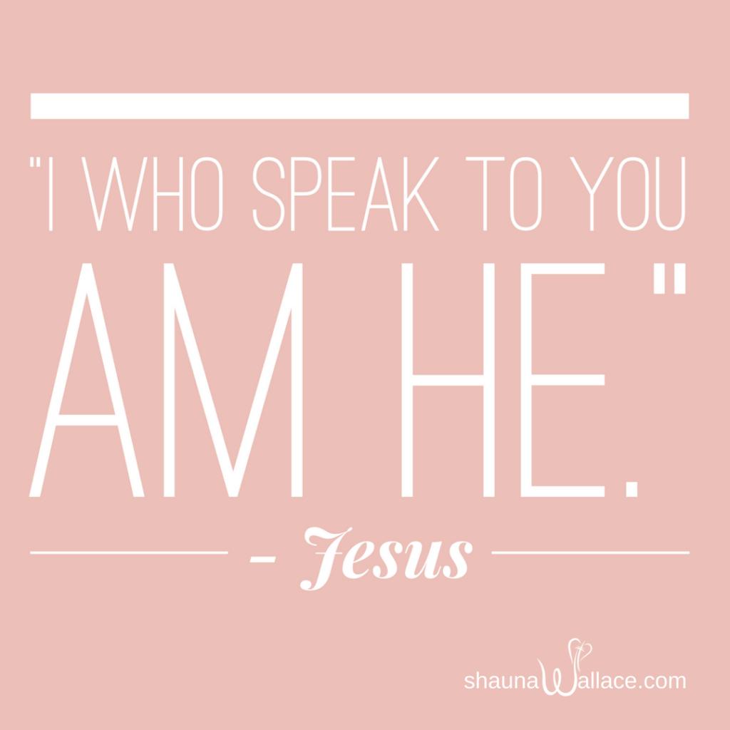 """I who speak to you am He."" - Jesus"