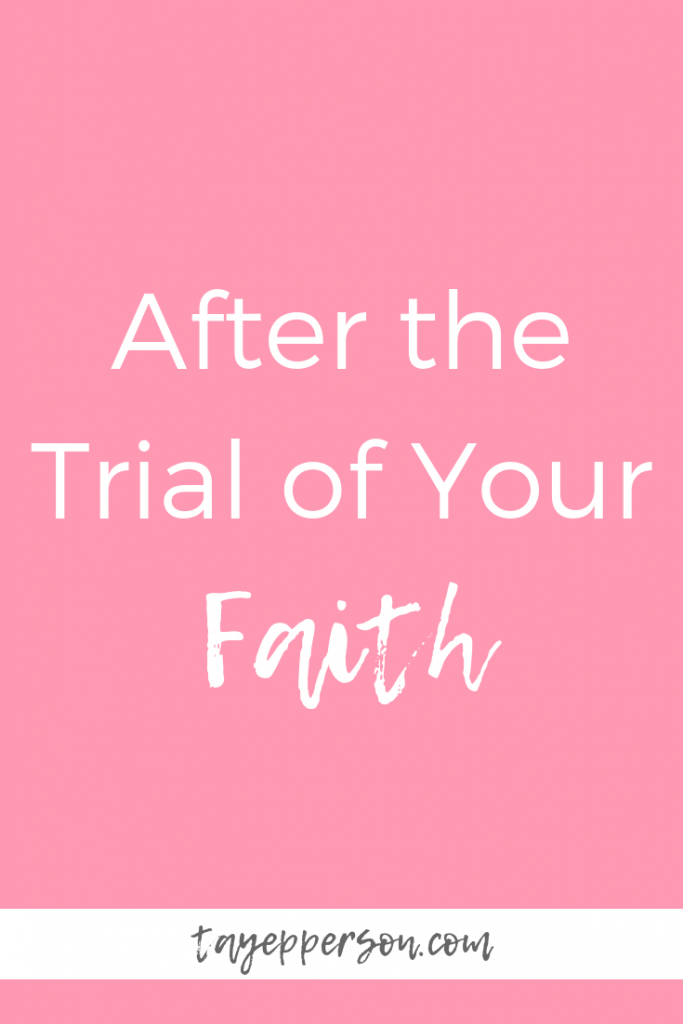 after-the-trial-of-your-faith.png
