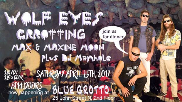 Wolf Eyes, Crrotting, Max & Maxine Moon  @The Blue Grotto