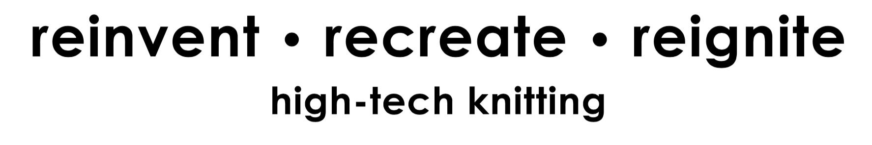 Reinvent Recreate Reignite High-Tech Knitting