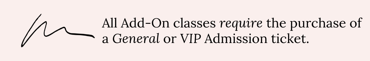 All Add-On classes require the purchase of a General or VIP Admission ticket. (1).png