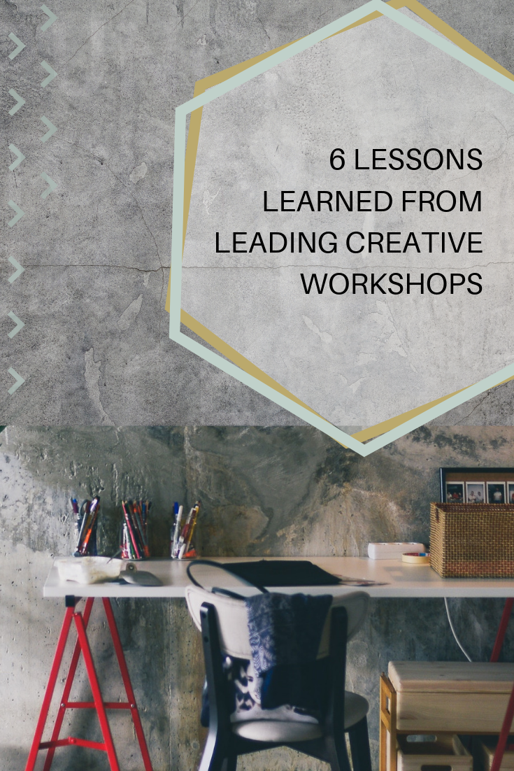 I've made all the mistakes & experienced all the nerves, here are 6 lessons I have learned from leading creative workshops -