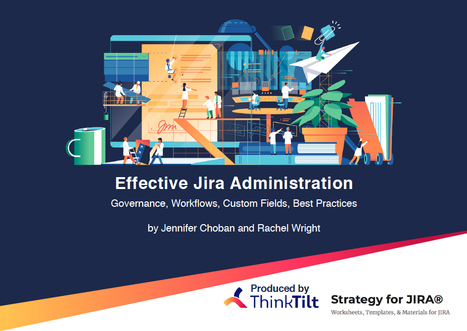 Effective Jira Administration - ThinkTilt has been collaborating with Rachel Wright, author of the Jira Strategy Admin Workbook, to put together a series of articles that will help you bring the benefits of Jira to more teams in your organization.