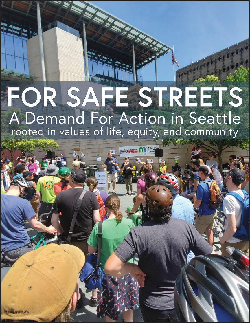 "The ""For Safe Streets"" Report - A demand for action with 38 specific recommendations for how to value community, implement policies & engineering standards, and prioritize funding for safer streets in Seattle.Learn more and sign your name in support."