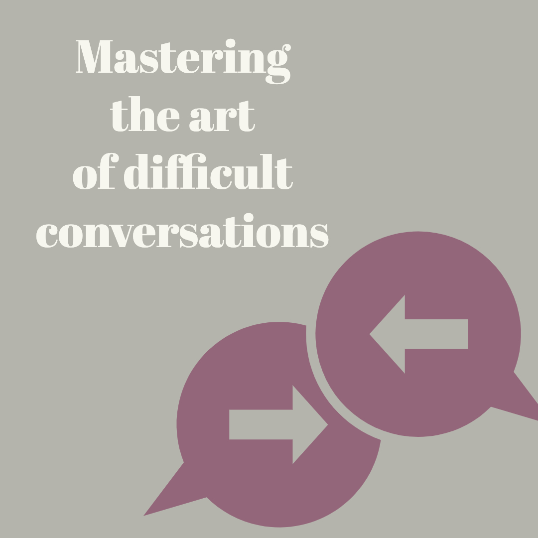 Mastering the art of difficult conversations