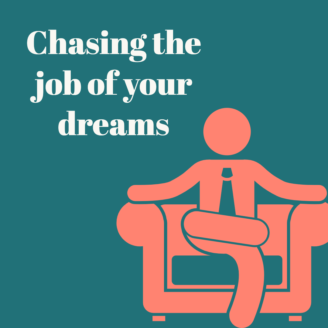 Chasing the job of your dreams