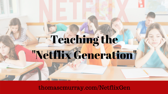 Teaching-the-Netflix-Generation-.png