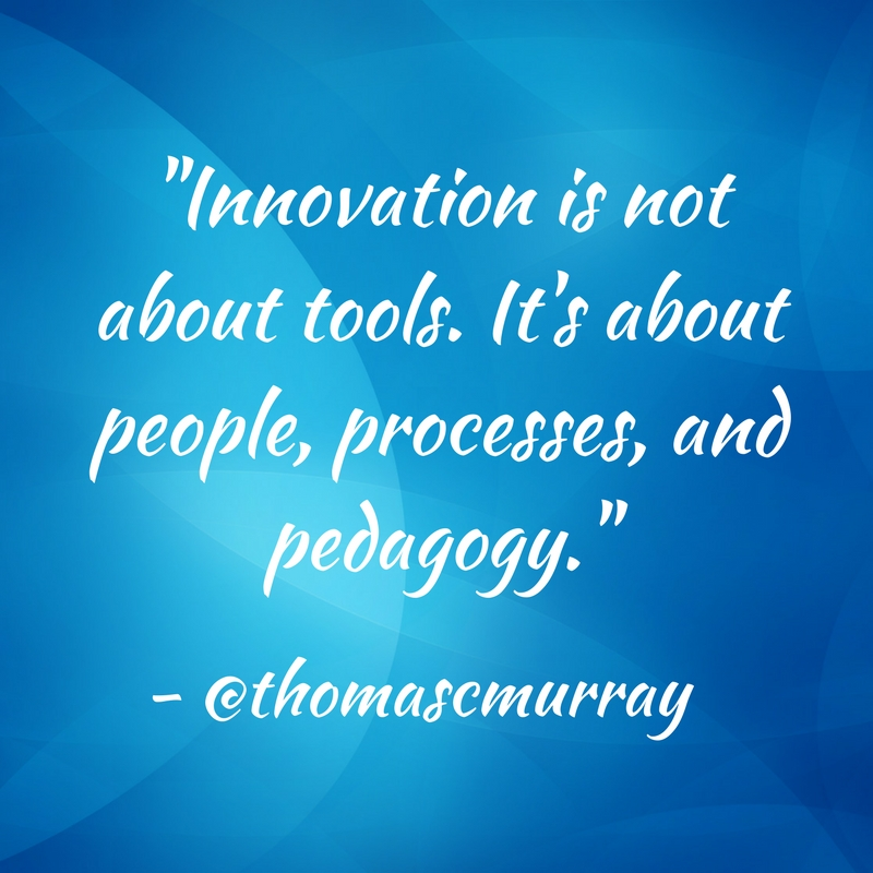 Innovation-is-not-about-tools.Its-about-people-processes-and-pedagogy..jpg
