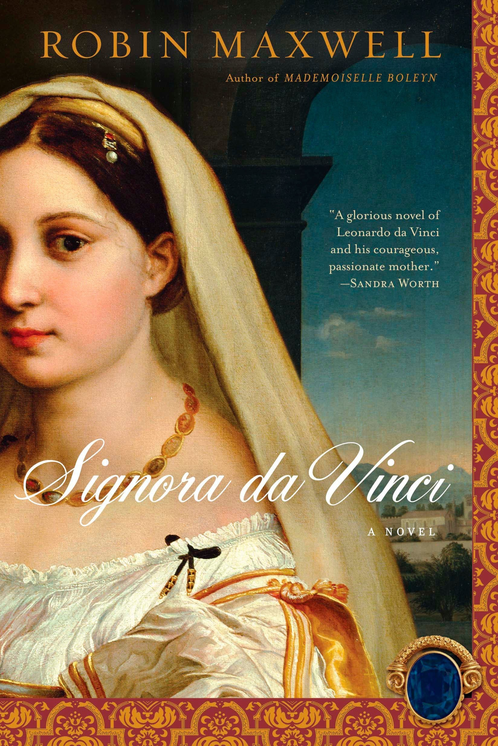 Signora da Vinci by Robin Maxwell - This one is about Leonardo da Vinci's mother. We know precious little about the real woman from history, but this novel does a great job of imagining the woman who clearly lives inside Leonardo's heart and mind.