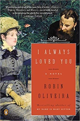 I Always Loved You by Robin Oliveira - Primarily about the relationship between Mary Cassatt and Edgar Degas (with a nice little side exploration of Berthe Morisot and Edouard Manet) this novel is a quick, wonderful dance through the art of Impressionism