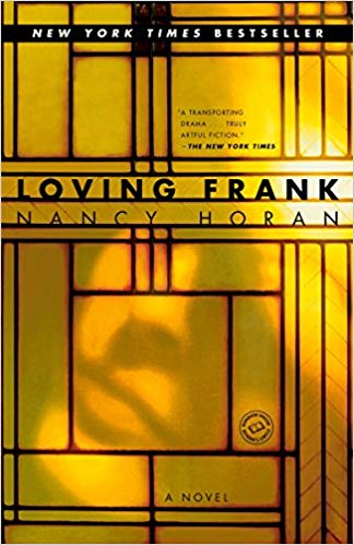 Loving Frank by Nancy Horan - An addictive book that explores the architecture of Frank Lloyd Wright through the eyes of a woman having a torrid affair with the great architect.