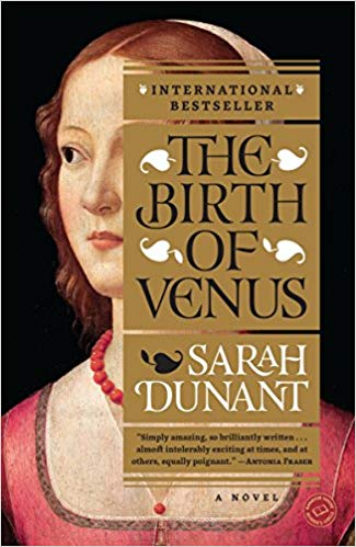 The Birth of Venus by Sarah Dunant - I love reading anything by Sarah Dunant—Blood and Beauty about the Borgias is one of my favorites as far as straight historical fiction goes—but this novel of love and art, set primarily during against the backdrop of the reign of Savonarola and his infamous Bonfire of the Vanities, is also a particular favorite, bringing Renaissance Florence to life through the eyes of a spirited heroine.