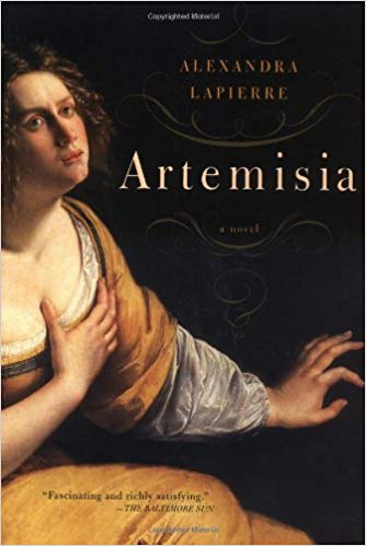 Artemesia: A Novel by Alexandra Lapierre - This is a gripping novel about the life of Artemisia Gentileschi one of the greatest Baroque painters in all of Italy and a woman who had to overcome astounding obstacles to succeed in her craft