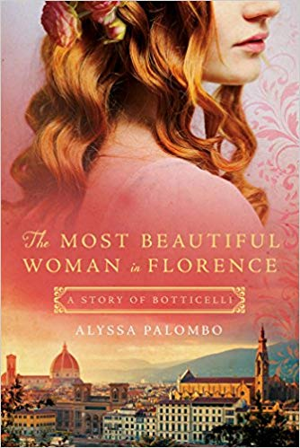The Most Beautiful Woman in Florence by Alyssa Palombo - Weaving art history with a great romance novel, this novel will transport readers to Botticelli's Florence and into the passionate heart of the creation of art