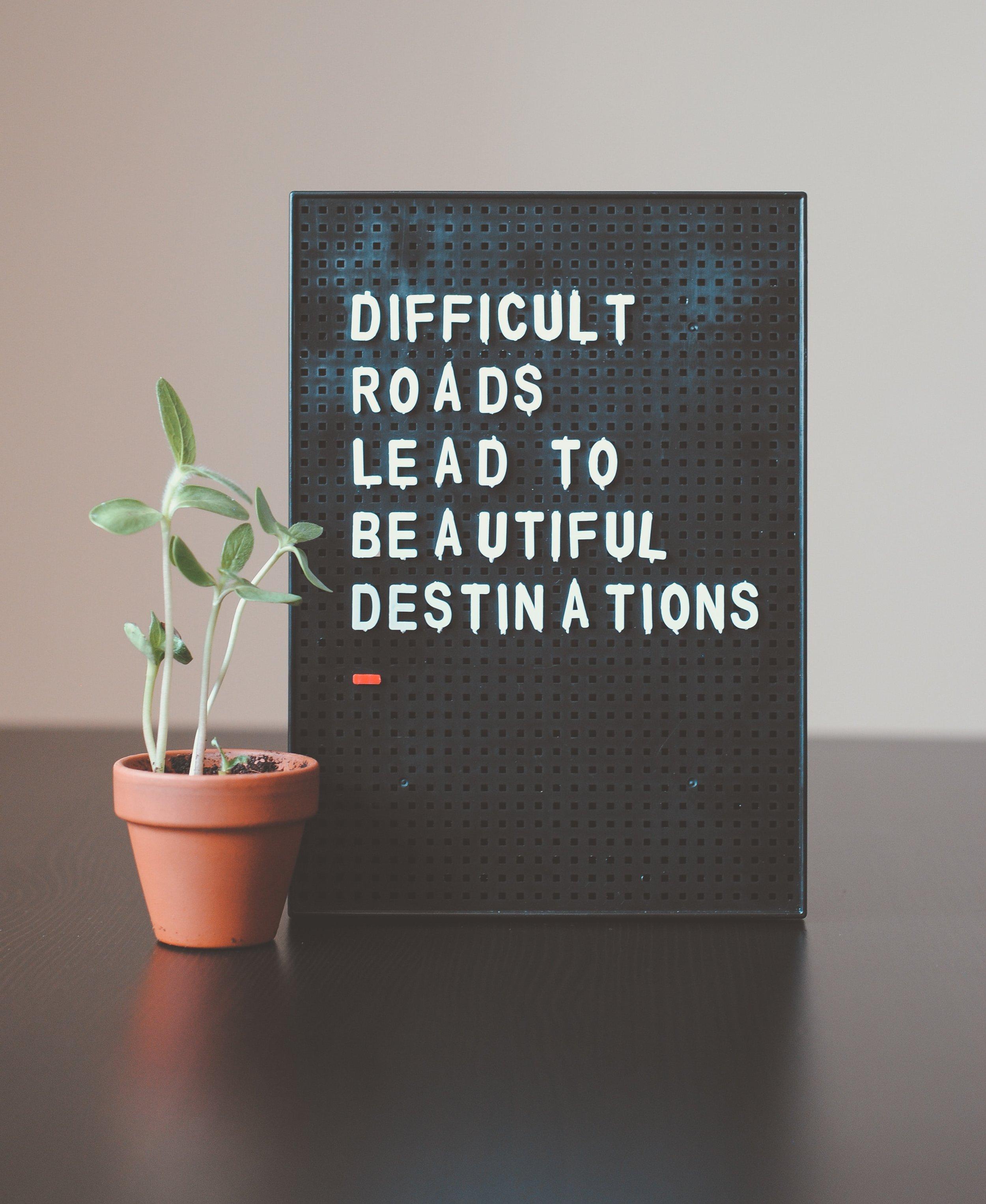 DifficultRoadsLeadToBeautifulDestinations