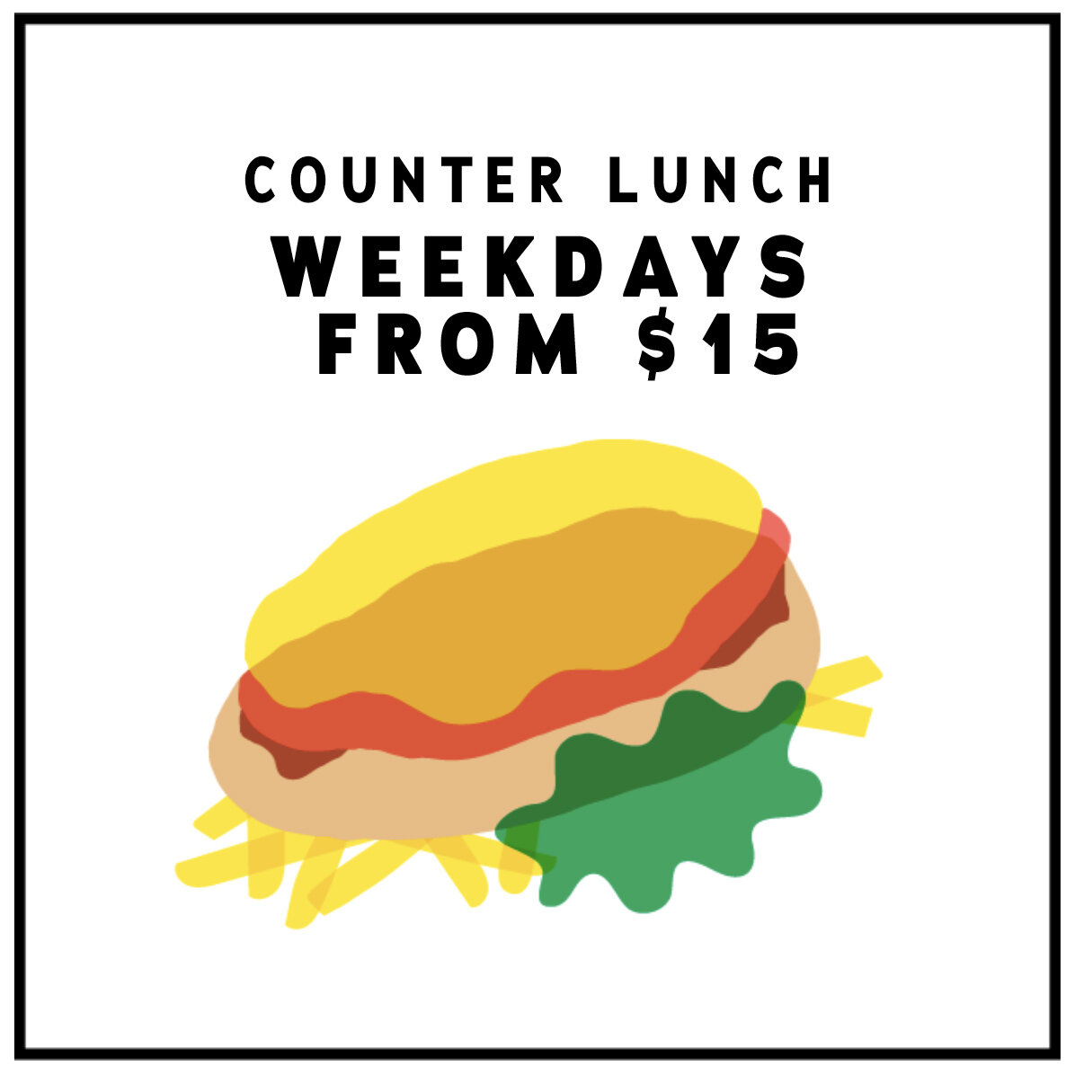 Counter Lunchfrom $15 - WEEKDAYS12 UNTIL 3