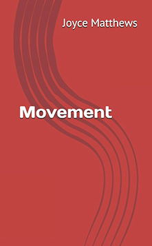 Movement - This book is 'an eclectic collection of creative writings that demonstrate the mystique, mystery, wit, humor, pathos, emotions, and spirit of the author.