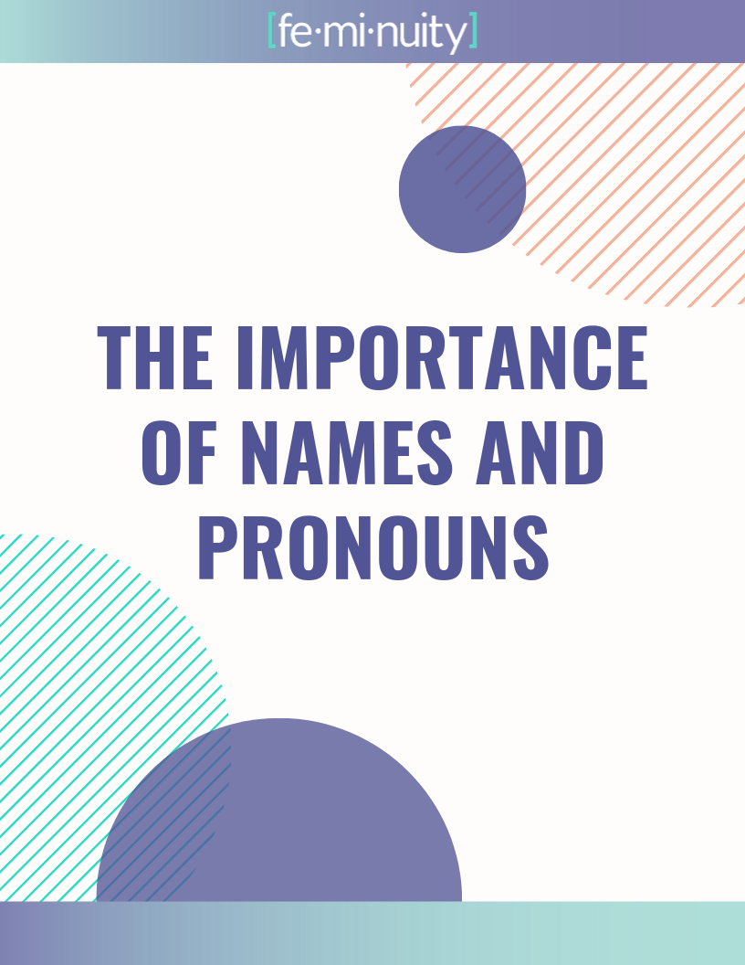 The Importance of Names and Pronouns: Click here to read about respecting and using gender pronouns and the importance of pronouncing names correctly