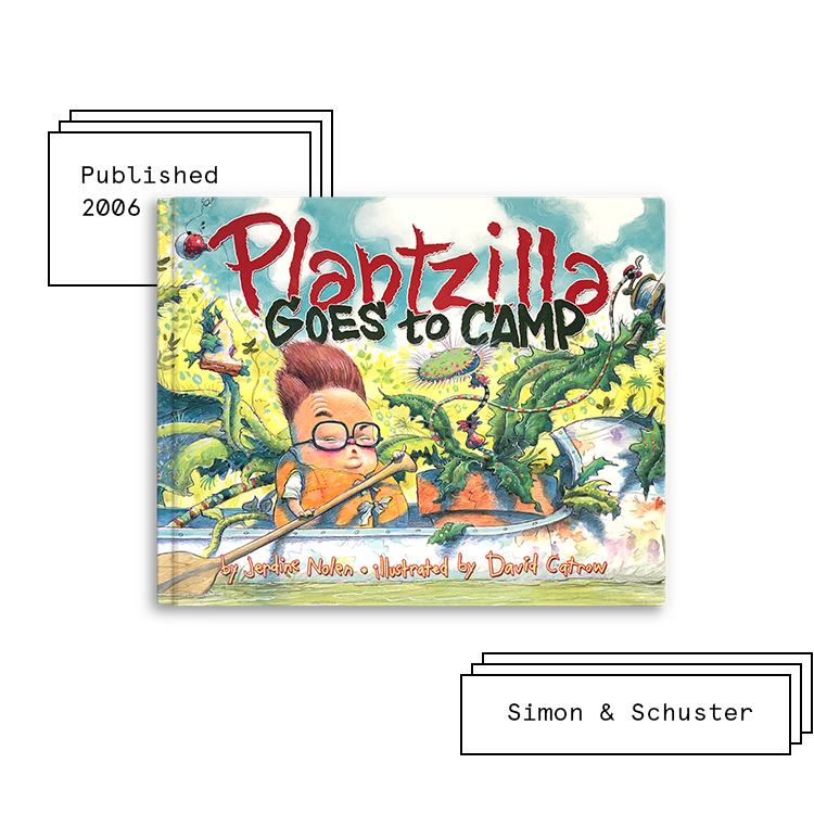 Plantzilla Goes to Camp   Author: Jerdine Nolen Illustrator: David Catrow  Purchase Book:  Amazon ,  Barnes & Noble ,  Books A Million ,  IndieBound