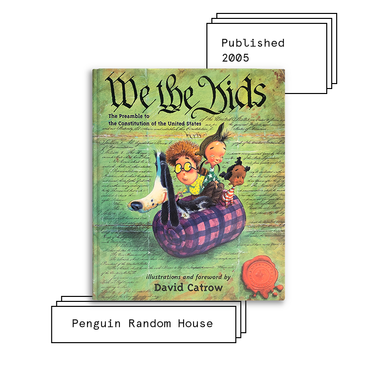 We the Kids: The preamble to the Constitution of the United States   Forward By: David Catrow Illustrator: David Catrow  Purchase Book:  Amazon ,  Barnes & Noble ,  Books A Million ,  IndieBound ,  Walmart