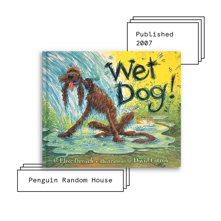 Wet Dog!   Author: Elise Broach Illustrator: David Catrow  Purchase Book:  Amazon ,  Barnes & Noble ,  Books A Million