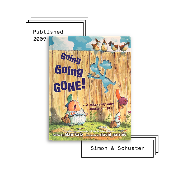 Going Going Gone!   Author: Alan Katz Illustrator: David Catrow  Purchase Book:  Amazon ,  Barnes & Noble ,  Books A Million ,  IndieBound ,  Walmart